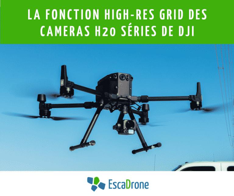 La Fonction High-Res Grid « Grille haute résolution » des cameras H20 séries de DJI