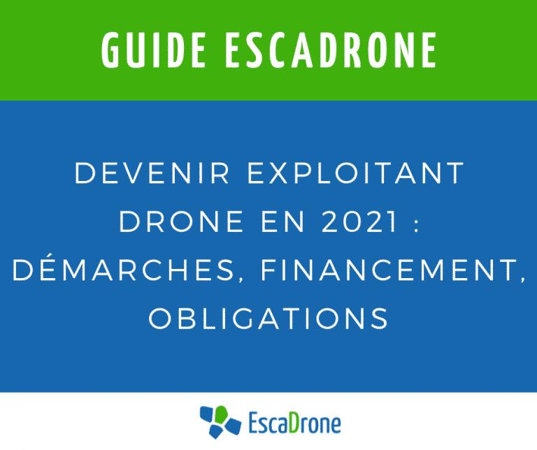 Devenir exploitant drone en 2021 : démarches, financement, obligations