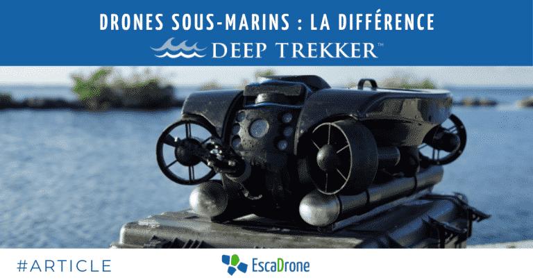 Drones sous-marins : La différence Deep Trekker