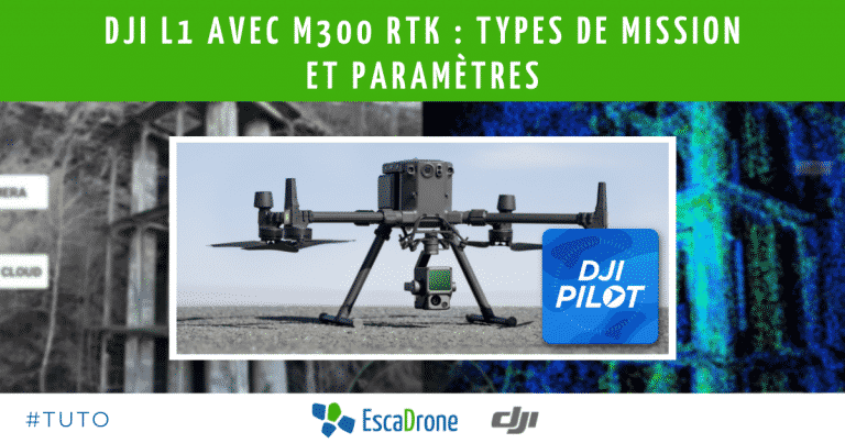 DJI L1 avec Matrice 300 RTK : types de mission et paramètres